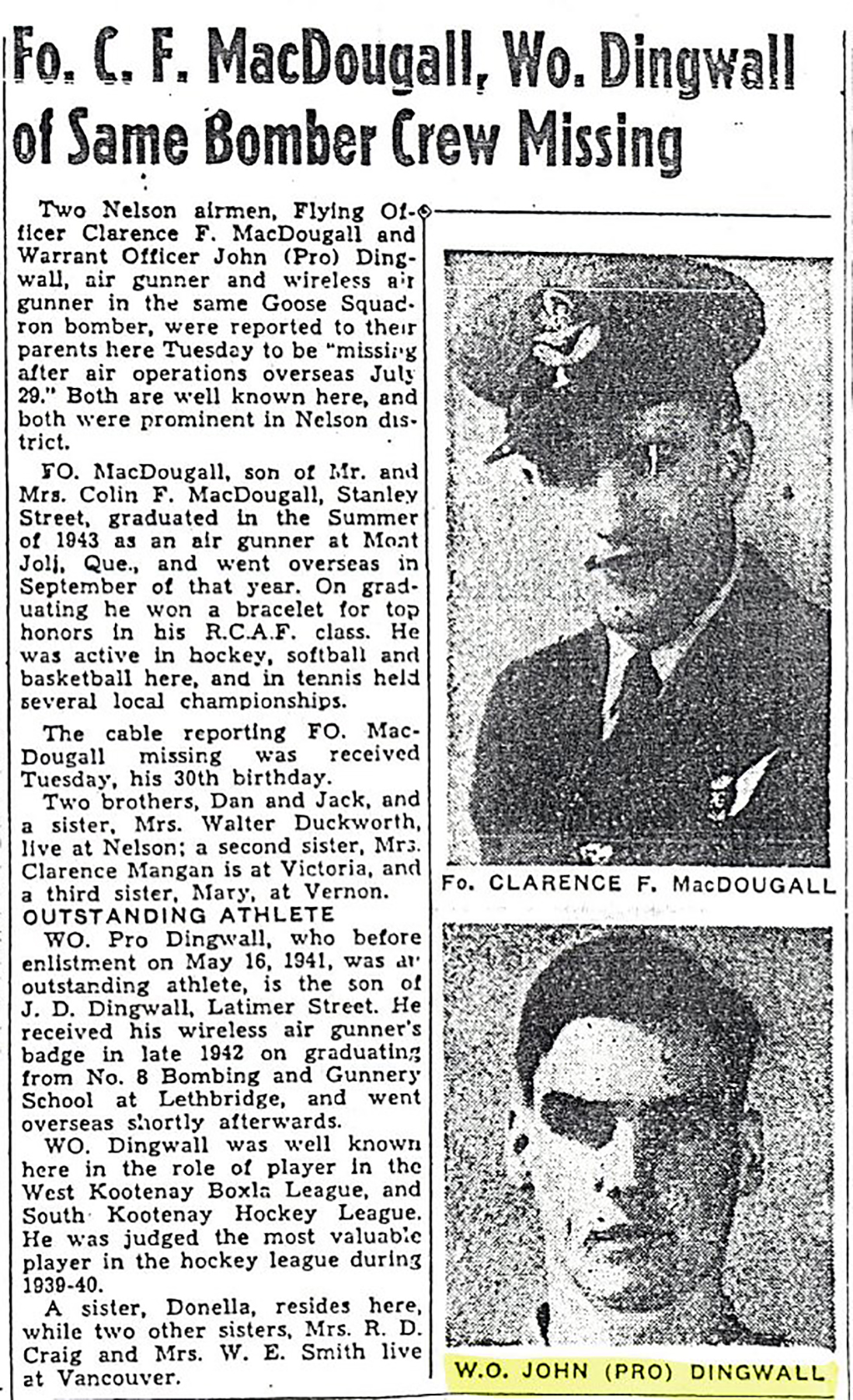 "The RCAF's Warrant Officer Class 1 John Dingwall and Flying Officer Clarence Francis McDougall are remembered in their community newspaper after having been declared ""missing after air operations overseas July 29"". The newspaper article, available in English only, reads: 
